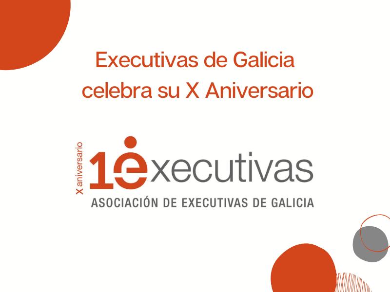 Executivas de Galicia celebra os seus dez anos traballando para apoiar e visibilizar ás mulleres profesionais
